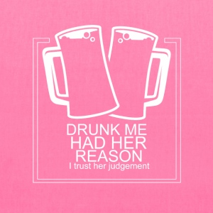 Drunk me had her reasons funny tshirt - Tote Bag