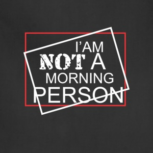 I am not a morning person cool fun tee - Adjustable Apron