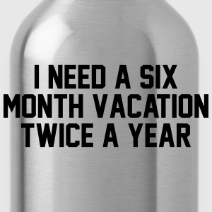 I need a six month vacation twice a year Women's T-Shirts - Water Bottle