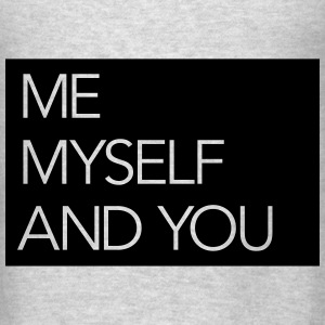 Me Myself And You Hoodies - Men's T-Shirt