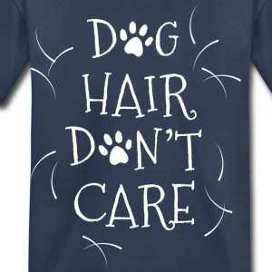 Dog Hair Don't Care - Toddler Premium T-Shirt