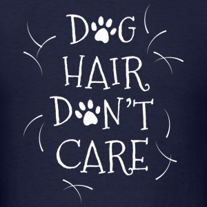 Dog Hair Don't Care - Men's T-Shirt