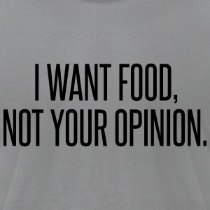 I want food not your opinion Long Sleeve Shirts - Men's T-Shirt by American Apparel