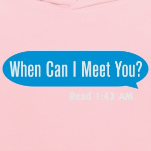 When can I meet you Women's T-Shirts - Kids' Hoodie