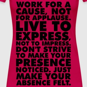 Work For A Cause, Not For Applause Tanks - Women's Premium T-Shirt