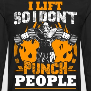I Lift So I Don't Punch People T-Shirts - Men's Premium Long Sleeve T-Shirt
