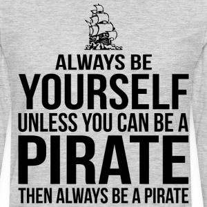 Always Be Yourself Unless You Can Be A Pirate T-Shirts - Men's Premium Long Sleeve T-Shirt