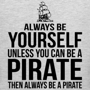 Always Be Yourself Unless You Can Be A Pirate T-Shirts - Men's Premium Tank