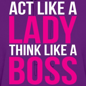 Act Like A Lady, Think Like A Boss Women's T-Shirts - Women's Hoodie