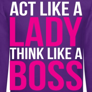 Act Like A Lady, Think Like A Boss Women's T-Shirts - Crewneck Sweatshirt