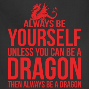 Always Be Yourself Unless You Can Be A Dragon T-Shirts - Adjustable Apron
