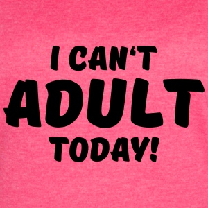 I can't adult today! Tanks - Women's Vintage Sport T-Shirt