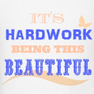 BEAUTY IS HARDWORK - Men's T-Shirt