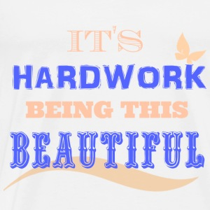 BEAUTY IS HARDWORK - Men's Premium T-Shirt