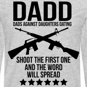 DADD (Dads Against Daughters Dating) T-Shirts - Men's Premium Long Sleeve T-Shirt