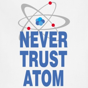 Never trust atom T-Shirts - Adjustable Apron