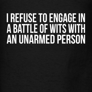 I Refuse to Engage in a Battle of Wits with Hoodies - Men's T-Shirt
