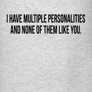 Have Multiple Personalities None of Them Like You Hoodies - Men's T-Shirt