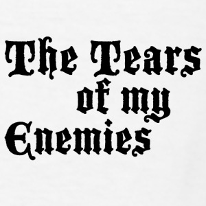 Drinking the Tears of my Enemies  - Men's T-Shirt