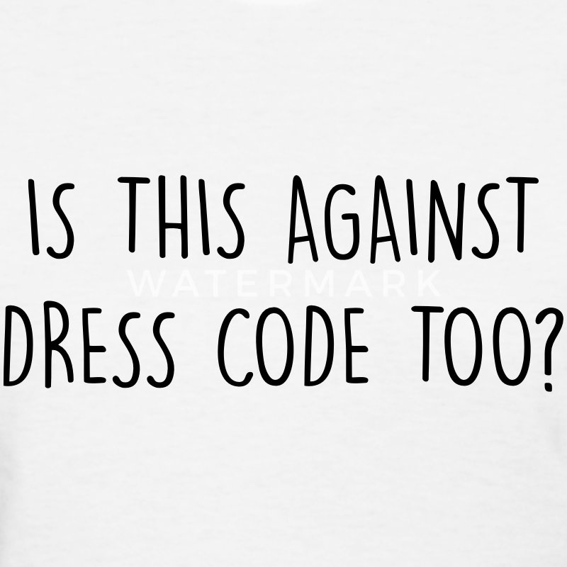 Is this against dress code too? T-Shirts - Women's T-Shirt