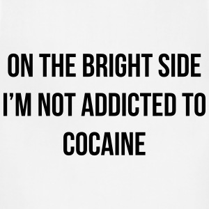 On the bright side i'm not addicted to cocaine T-Shirts - Adjustable Apron