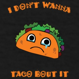 I Don't Wanna Taco Bout It Mugs & Drinkware - Men's T-Shirt