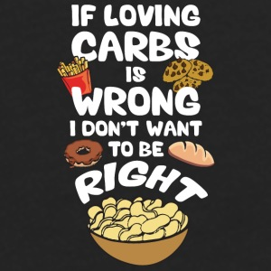 If Loving Carbs Is Wrong, I Don't Wanna Be Right Mugs & Drinkware - Men's Premium Long Sleeve T-Shirt