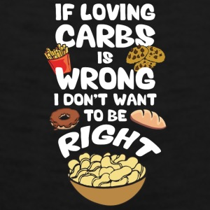 If Loving Carbs Is Wrong, I Don't Wanna Be Right Mugs & Drinkware - Men's Premium Tank