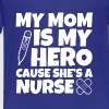 My Mom is Hero Cause She's a Nurse kids shirt - Toddler Premium T-Shirt