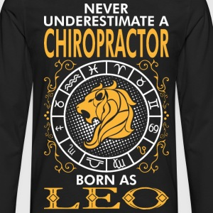 Never Underestimate A Chiropractor Born As Leo T-Shirts - Men's Premium Long Sleeve T-Shirt
