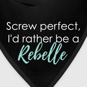 Screw Perfect, I'd Rather be a Rebelle - Bandana