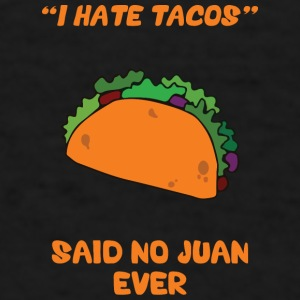 I Hate Tacos, Said No Juan Ever. Mugs & Drinkware - Men's T-Shirt