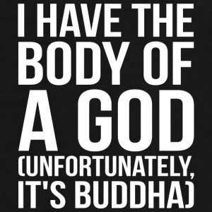 I Have The Body Of A God (Buddha) Mugs & Drinkware - Men's Premium T-Shirt