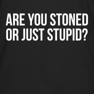Are You Stoned Or Just Stupid FUNNY Sarcasm Hoodies - Men's Premium Long Sleeve T-Shirt