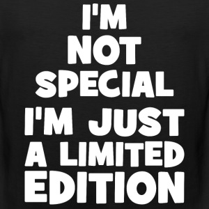 I'm Not Special. I'm Just Limited Edition. T-Shirts - Men's Premium Tank