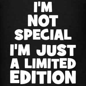 I'm Not Special. I'm Just Limited Edition. Hoodies - Men's T-Shirt