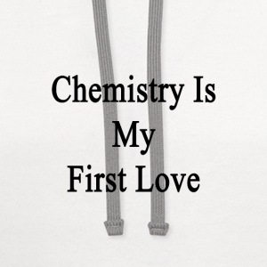 chemistry_is_my_first_love T-Shirts - Contrast Hoodie