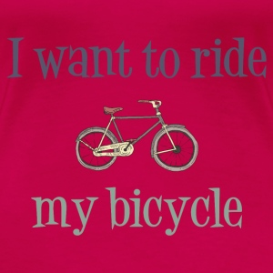 I Want To Ride My Bicycle Tanks - Women's Premium T-Shirt