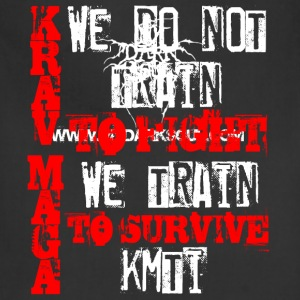 krav maga we do not train to fight we train to  - Adjustable Apron