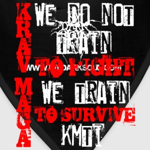 krav maga we do not train to fight we train to  - Bandana