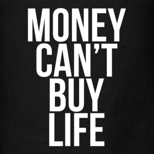 Money Can't Buy Life Quote Hoodies - Men's T-Shirt