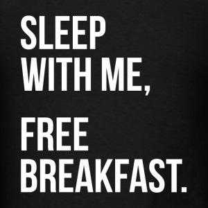 Sleep With Me, Free Breakfast. Tanks - Men's T-Shirt