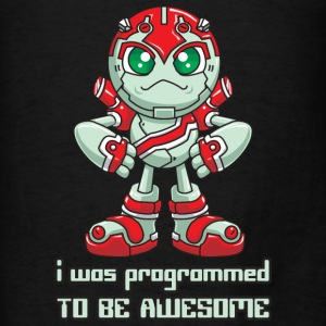 I Was Programmed To Be Awesome Hoodies - Men's T-Shirt