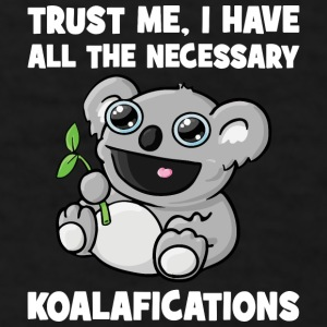 Trust Me, I Have All The Necessary Koalafications Mugs & Drinkware - Men's T-Shirt