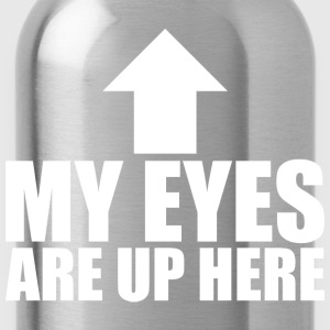 My Eyes Are Up Here T-Shirts - Water Bottle