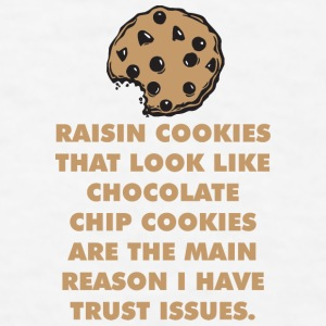 Raisin Cookies and Trust Issues Phone & Tablet Cases - Men's T-Shirt