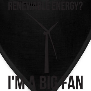 Renewable Energy? I'm A Big Fan T-Shirts - Bandana