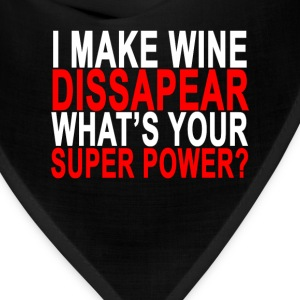 i_make_wine_dissapear_whats_your_super_power - Bandana