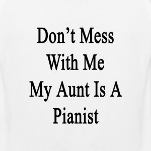 dont_mess_with_me_my_aunt_is_a_pianist T-Shirts - Men's Premium Tank