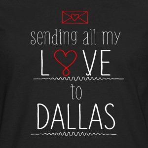 Sending Love to Dallas T-Shirts - Men's Premium Long Sleeve T-Shirt